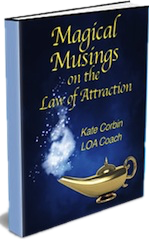 Magical Musings on the Law of Attraction by Law of Attraction Coach Kate Corbin