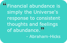 Financial abundance is simply the Universe's response to consistent thoughts and feelings of abundance. - Abraham-Hicks