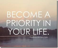 put yourself first - Become a priority in your life.
